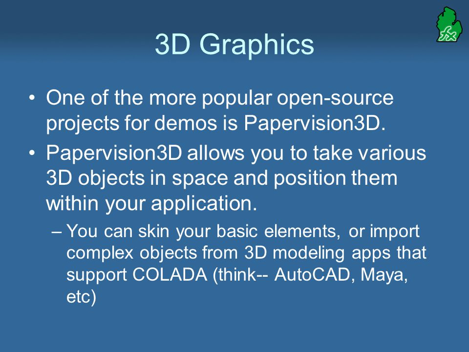3D Graphics One of the more popular open-source projects for demos is Papervision3D.