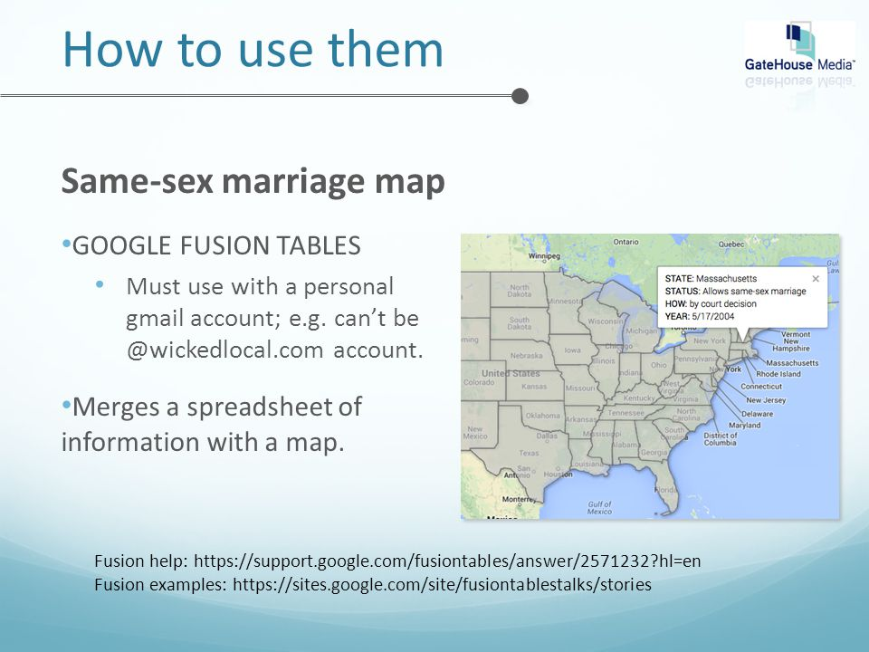 How to use them Same-sex marriage map GOOGLE FUSION TABLES Must use with a personal gmail account; e.g.