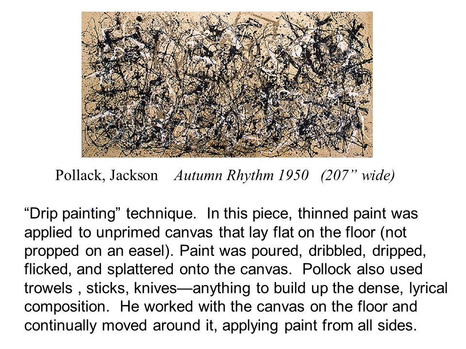 Pollack, Jackson Autumn Rhythm 1950 (207 wide) Drip painting technique.