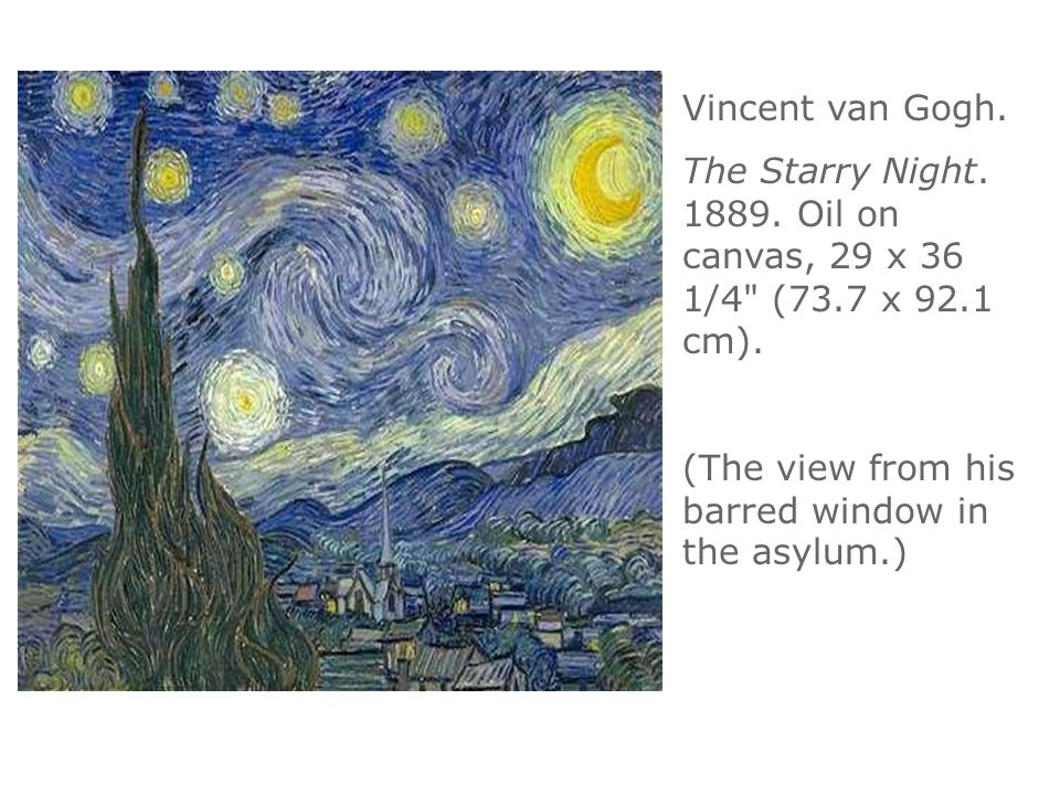 Vincent van Gogh. The Starry Night. 1889. Oil on canvas, 29 x 36 1/4 (73.7 x 92.1 cm).