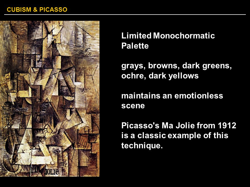 CUBISM & PICASSO Limited Monochormatic Palette grays, browns, dark greens, ochre, dark yellows maintains an emotionless scene Picasso's Ma Jolie from