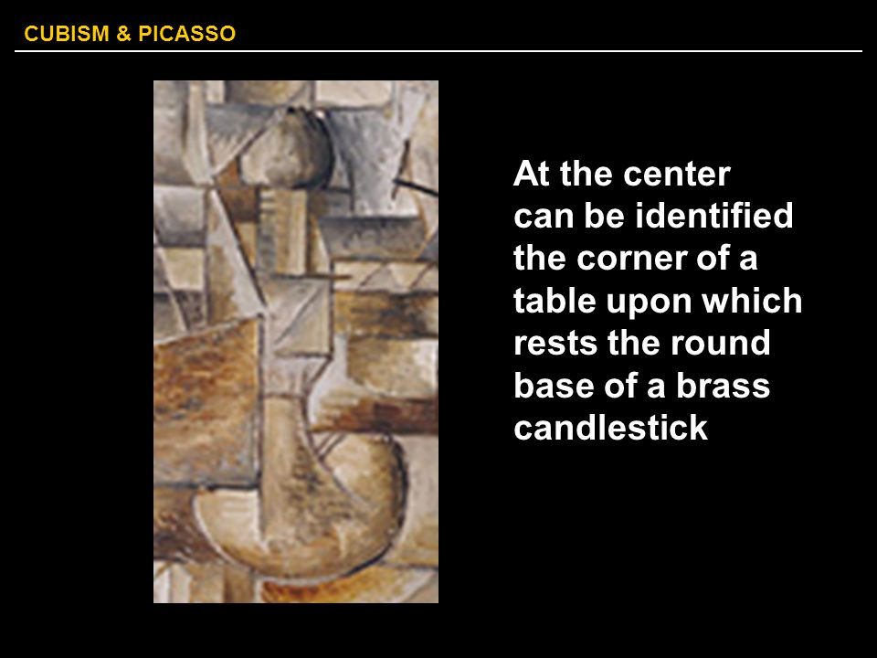 CUBISM & PICASSO At the center can be identified the corner of a table upon which rests the round base of a brass candlestick
