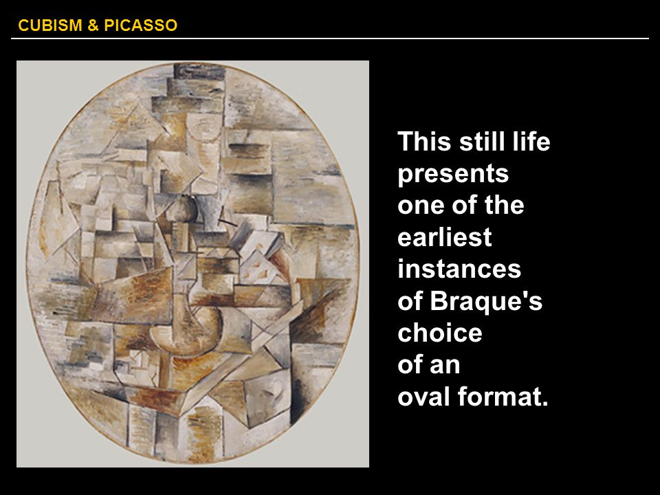 CUBISM & PICASSO This still life presents one of the earliest instances of Braque's choice of an oval format.