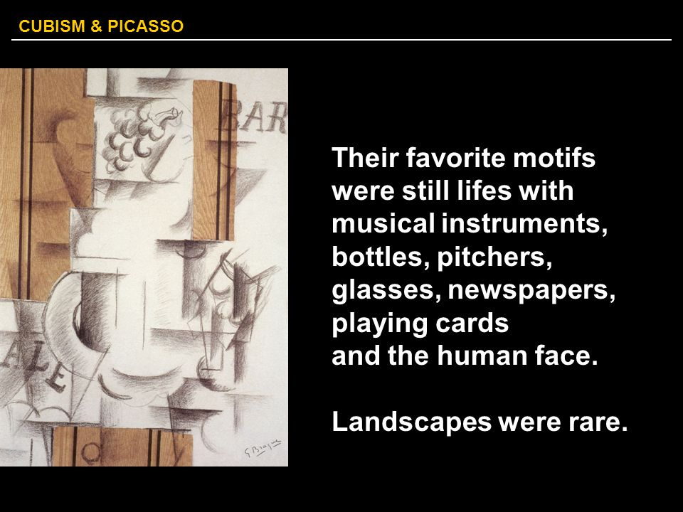 CUBISM & PICASSO Their favorite motifs were still lifes with musical instruments, bottles, pitchers, glasses, newspapers, playing cards and the human