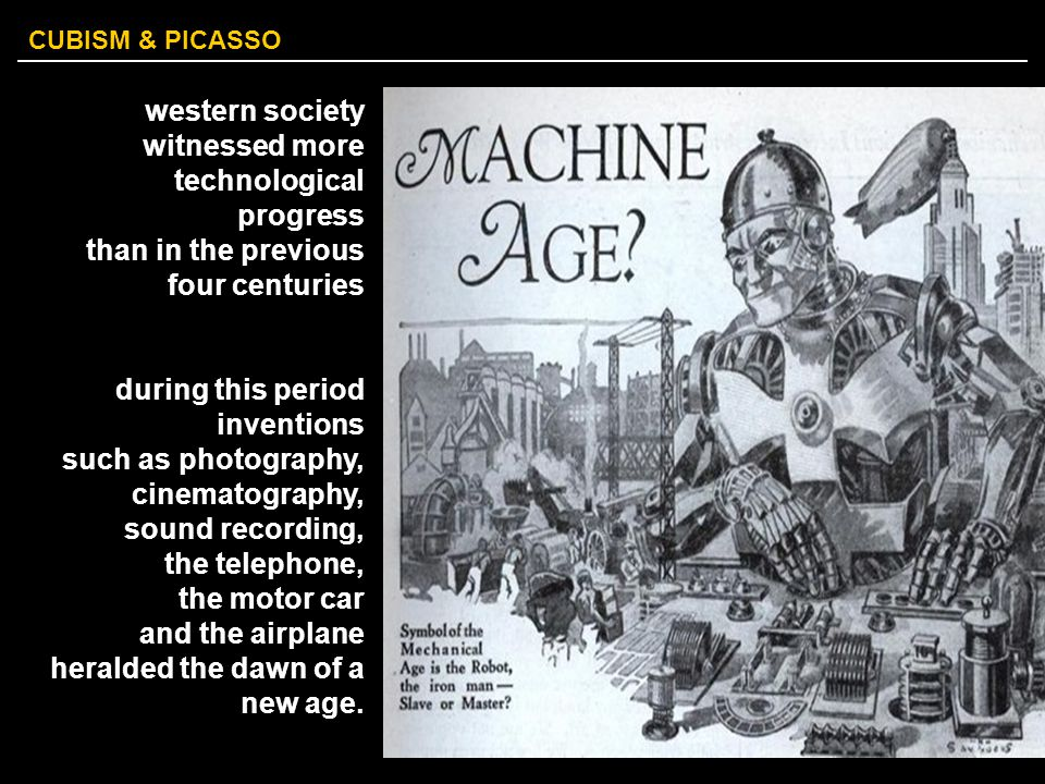 CUBISM & PICASSO western society witnessed more technological progress than in the previous four centuries during this period inventions such as photo