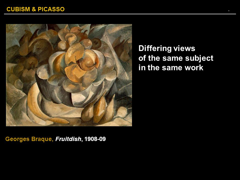 CUBISM & PICASSO. Differing views of the same subject in the same work Georges Braque, Fruitdish, 1908-09