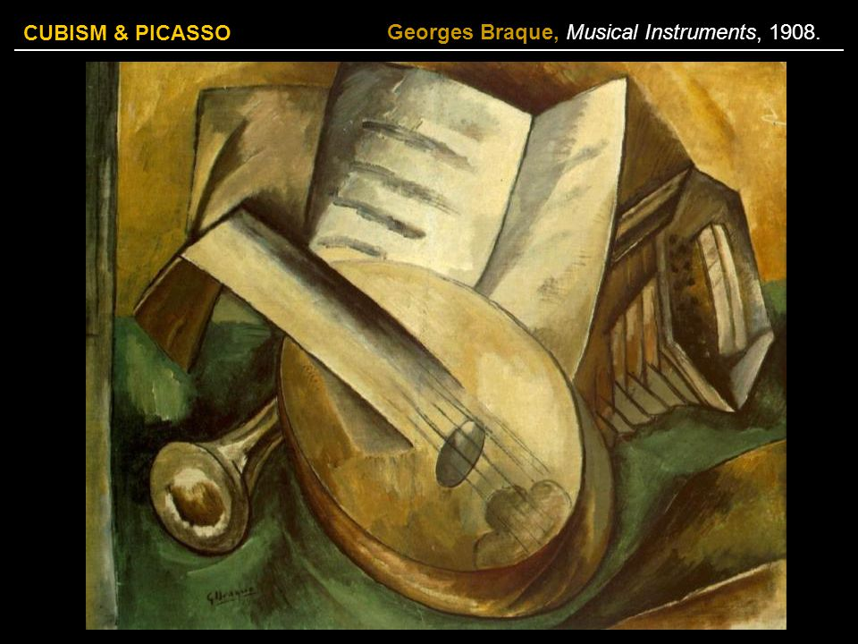CUBISM & PICASSO Georges Braque, Musical Instruments, 1908.