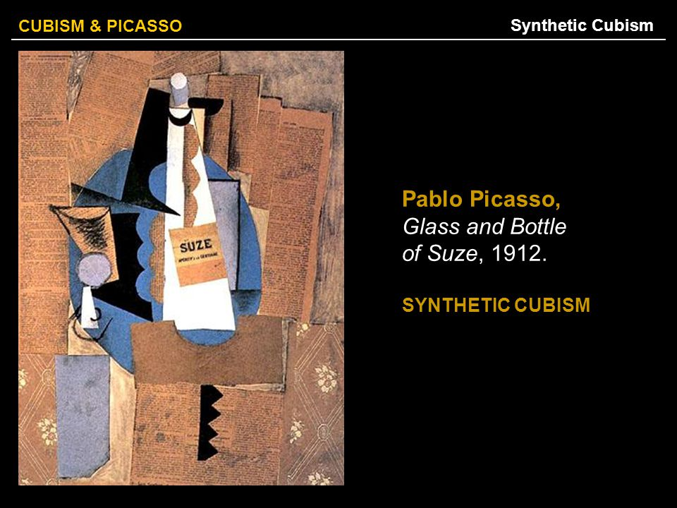 CUBISM & PICASSO Pablo Picasso, Glass and Bottle of Suze, 1912. SYNTHETIC CUBISM Synthetic Cubism