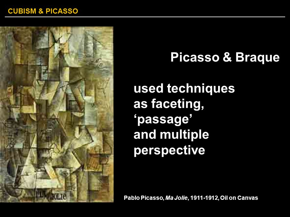 CUBISM & PICASSO Picasso & Braque used techniques as faceting, 'passage' and multiple perspective Pablo Picasso, Ma Jolie, 1911-1912, Oil on Canvas