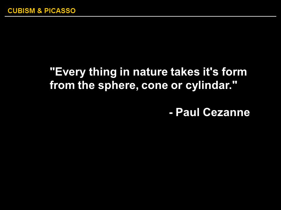 CUBISM & PICASSO Cezanne's quote basis of painting for seven years.
