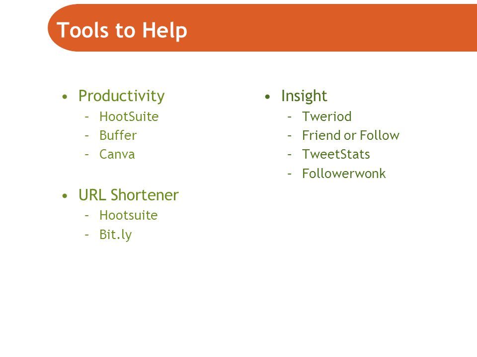 Tools to Help Productivity –HootSuite –Buffer –Canva URL Shortener –Hootsuite –Bit.ly Insight –Tweriod –Friend or Follow –TweetStats –Followerwonk