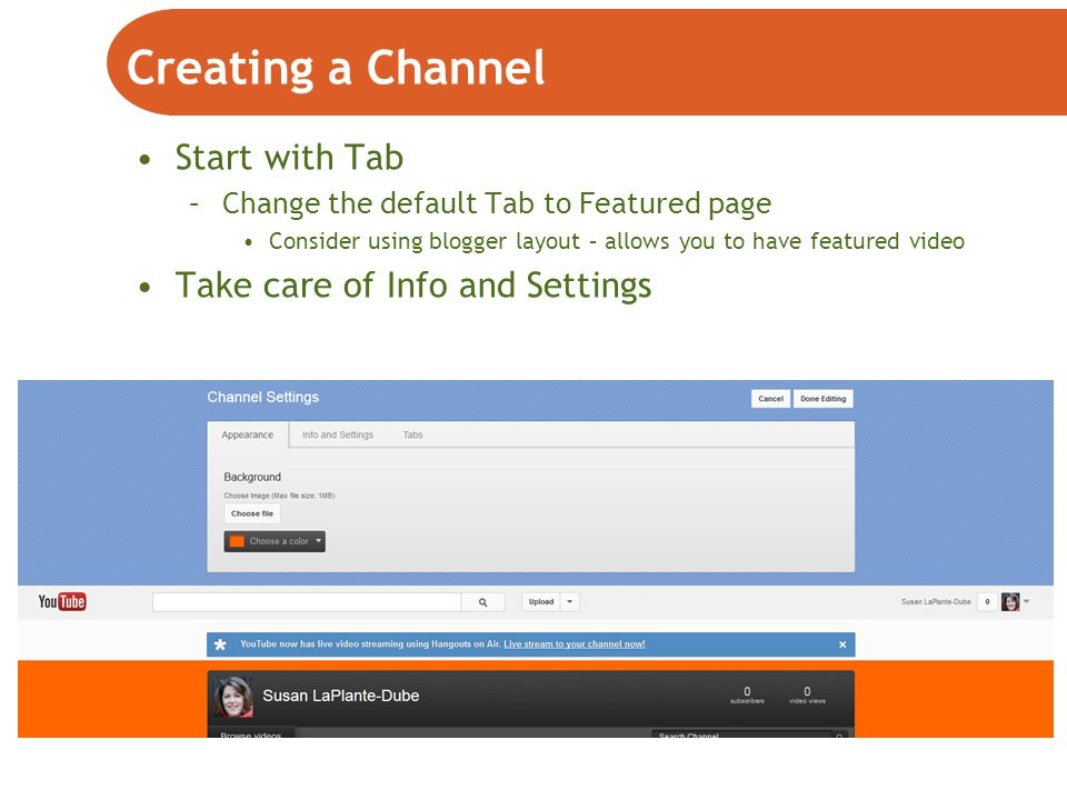 Twitter is… Start with Tab –Change the default Tab to Featured page Consider using blogger layout – allows you to have featured video Take care of Info and Settings Creating a Channel