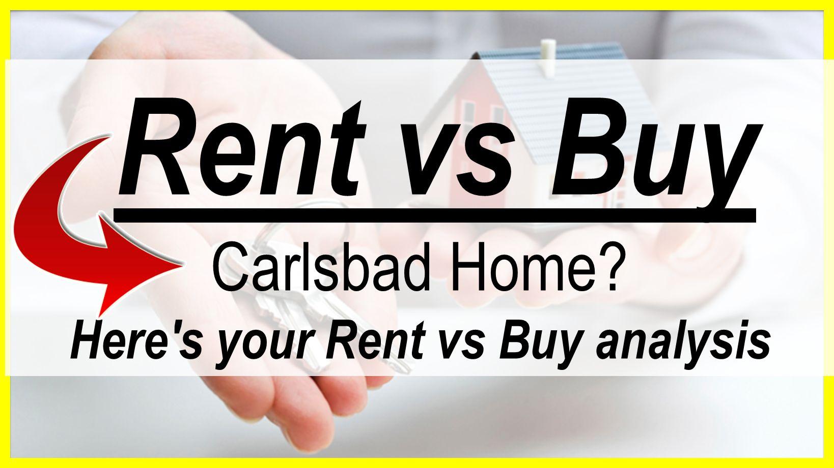 Rent vs Buy Carlsbad Home Here s your Rent vs Buy analysis