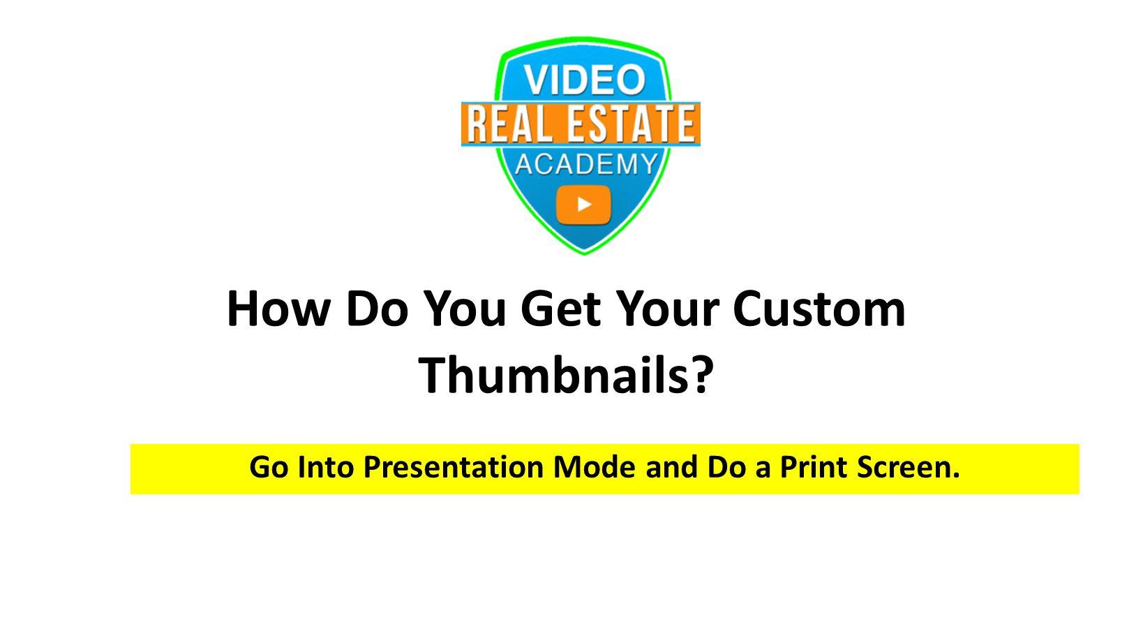 How Do You Get Your Custom Thumbnails Go Into Presentation Mode and Do a Print Screen.
