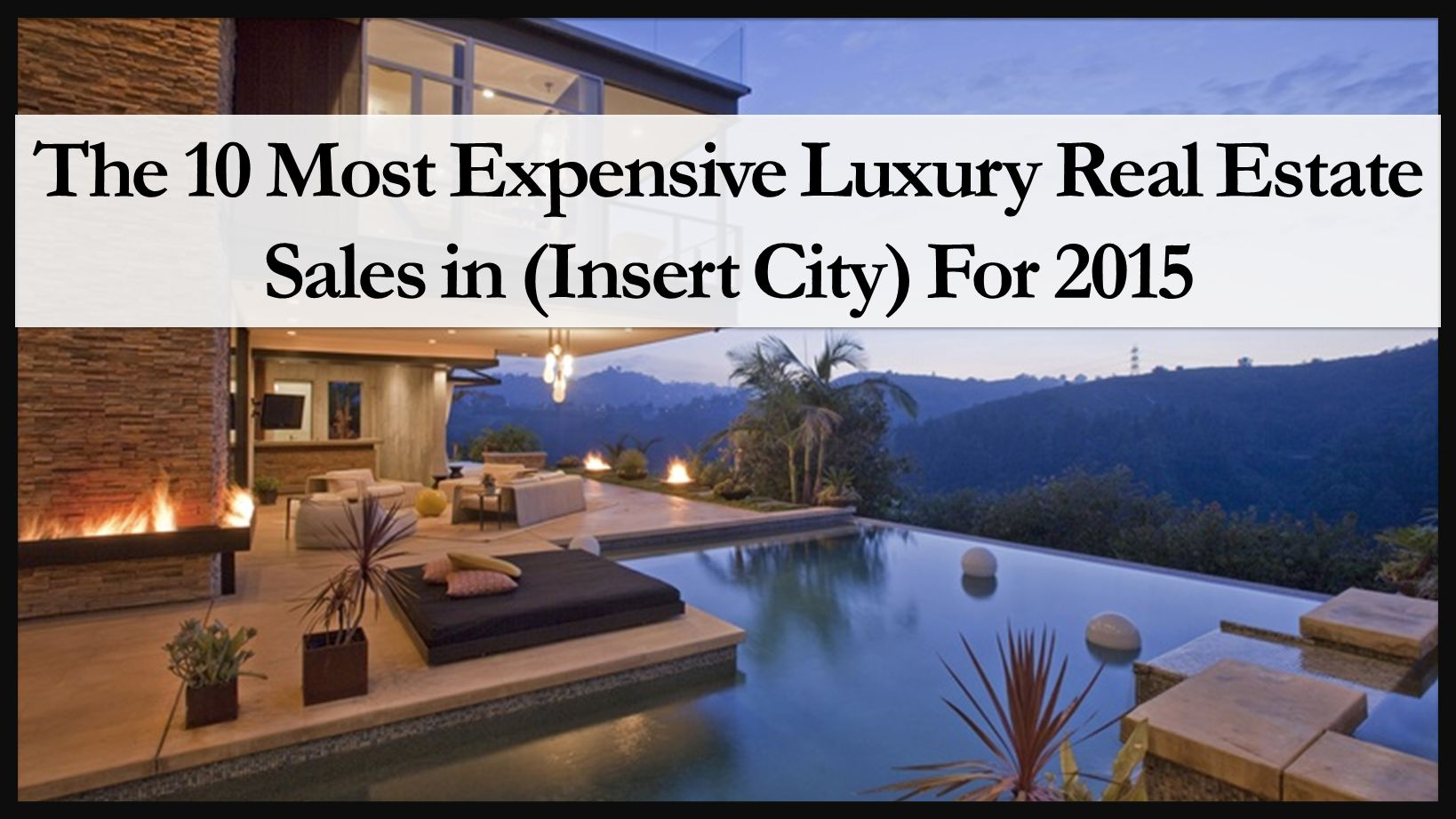 The 10 Most Expensive Luxury Real Estate Sales in (Insert City) For 2015