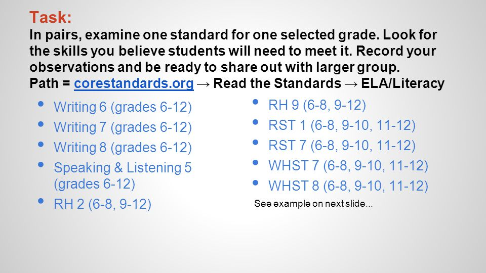 Task: In pairs, examine one standard for one selected grade. Look for the skills you believe students will need to meet it. Record your observations a