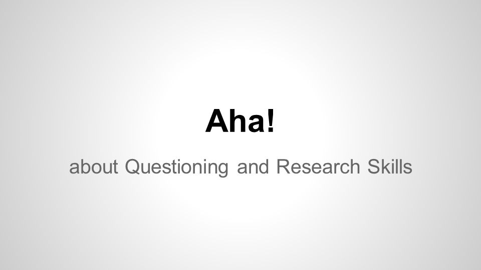 Aha! about Questioning and Research Skills