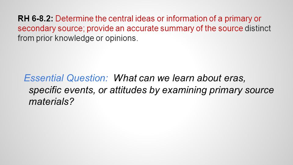 RH 6-8.2: Determine the central ideas or information of a primary or secondary source; provide an accurate summary of the source distinct from prior k