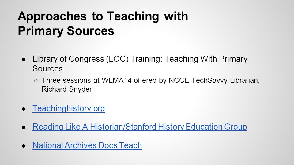 Approaches to Teaching with Primary Sources ●Library of Congress (LOC) Training: Teaching With Primary Sources ○Three sessions at WLMA14 offered by NC