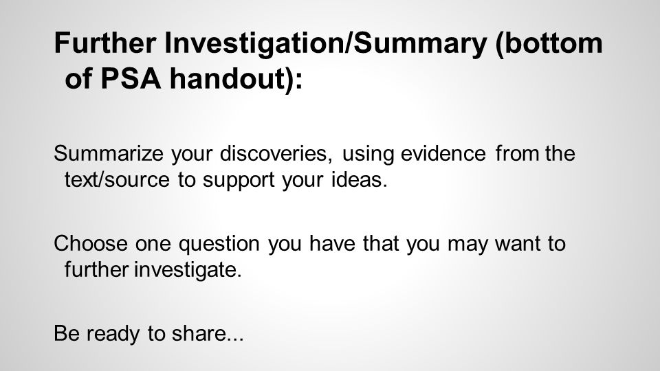 Further Investigation/Summary (bottom of PSA handout): Summarize your discoveries, using evidence from the text/source to support your ideas. Choose o