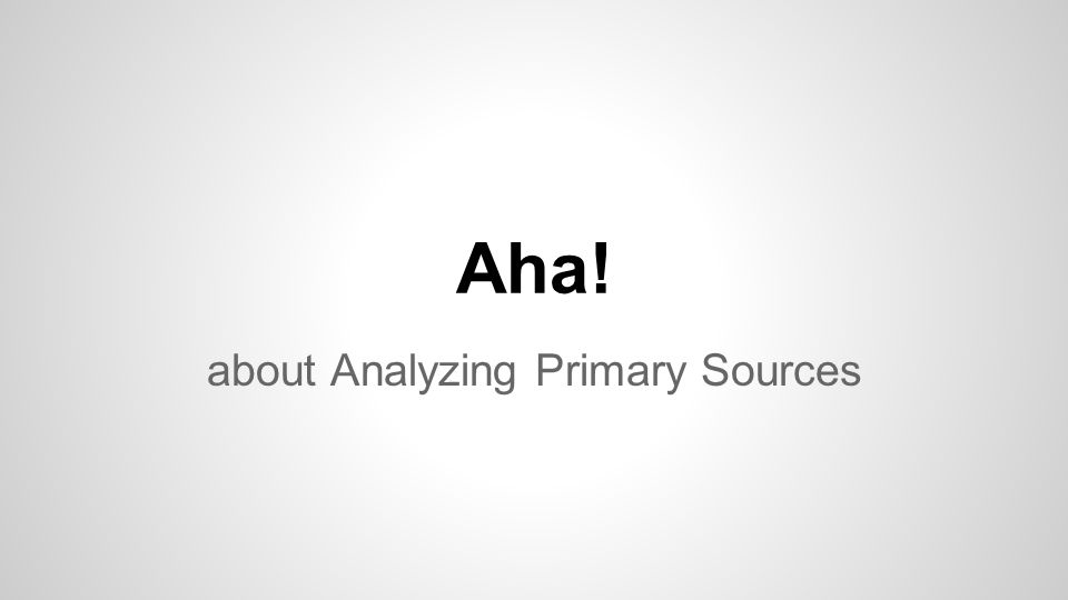 Aha! about Analyzing Primary Sources