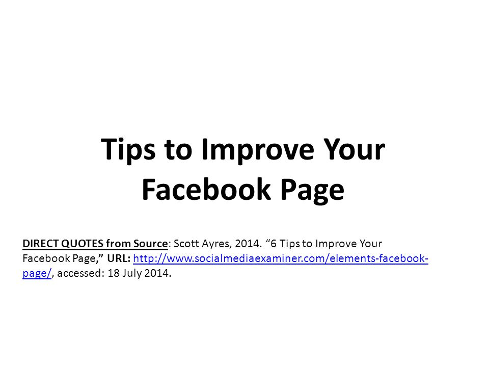 Tips to Improve Your Facebook Page DIRECT QUOTES from Source: Scott Ayres, 2014.