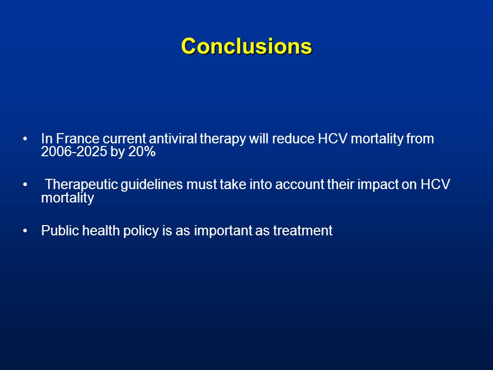 Conclusions In France current antiviral therapy will reduce HCV mortality from 2006-2025 by 20% Therapeutic guidelines must take into account their impact on HCV mortality Public health policy is as important as treatment