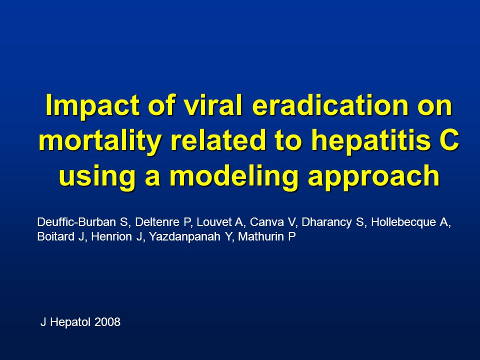 Impact of viral eradication on mortality related to hepatitis C using a modeling approach Deuffic-Burban S, Deltenre P, Louvet A, Canva V, Dharancy S, Hollebecque A, Boitard J, Henrion J, Yazdanpanah Y, Mathurin P J Hepatol 2008