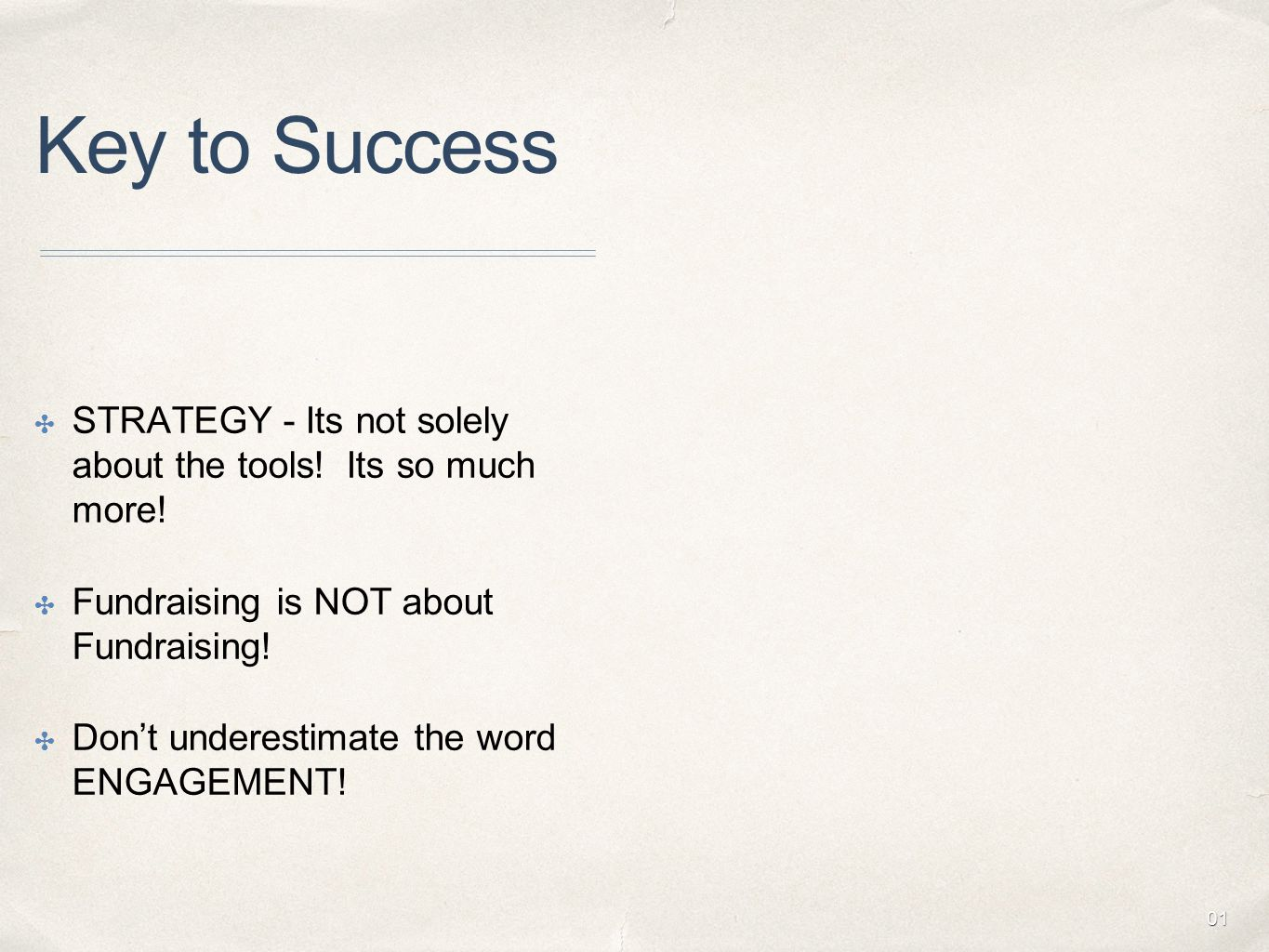 01 Key to Success ✤ STRATEGY - Its not solely about the tools.