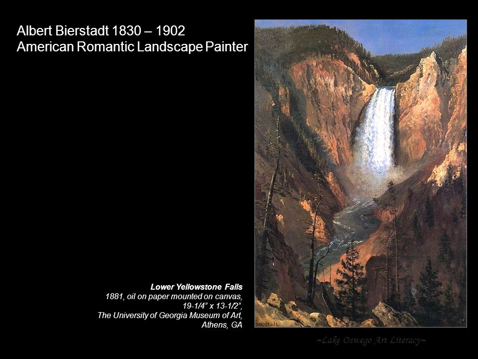 ~Lake Oswego Art Literacy~ Albert Bierstadt 1830 – 1902 American Romantic Landscape Painter Lower Yellowstone Falls 1881, oil on paper mounted on canvas, 19-1/4 x 13-1/2 , The University of Georgia Museum of Art, Athens, GA