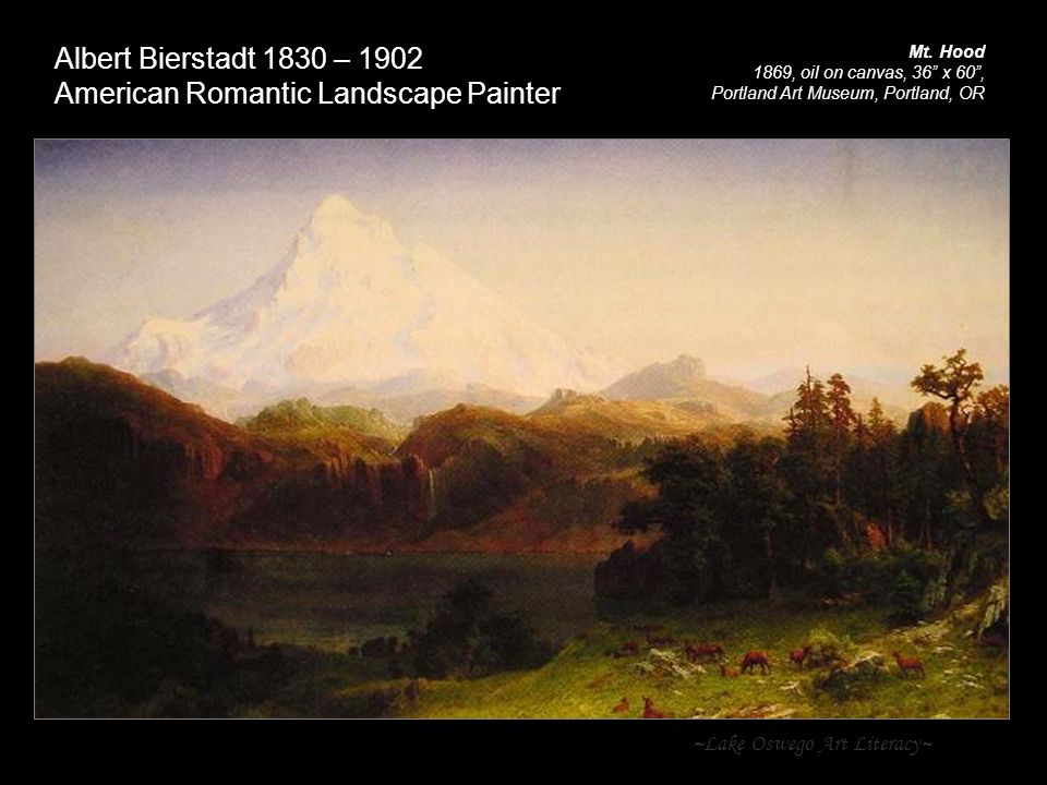 ~Lake Oswego Art Literacy~ Albert Bierstadt 1830 – 1902 American Romantic Landscape Painter Mt.