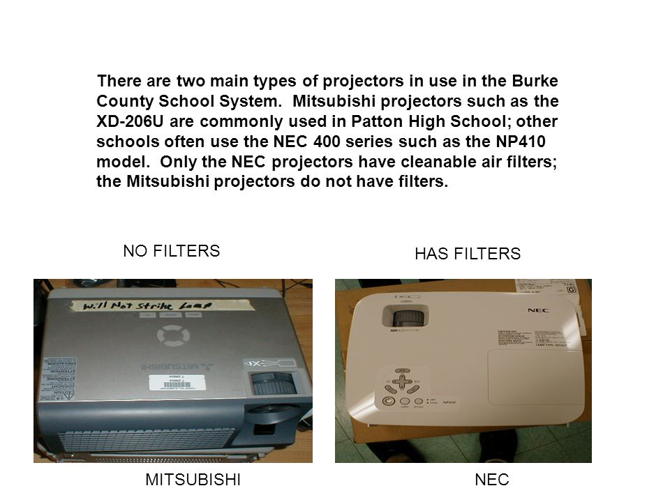 There are two main types of projectors in use in the Burke County School System. Mitsubishi projectors such as the XD-206U are commonly used in Patton