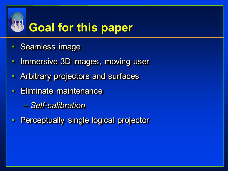 Goal for this paper Seamless imageSeamless image Immersive 3D images, moving userImmersive 3D images, moving user Arbitrary projectors and surfacesArb