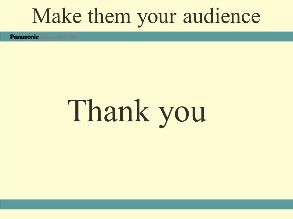 Make them your audience Thank you