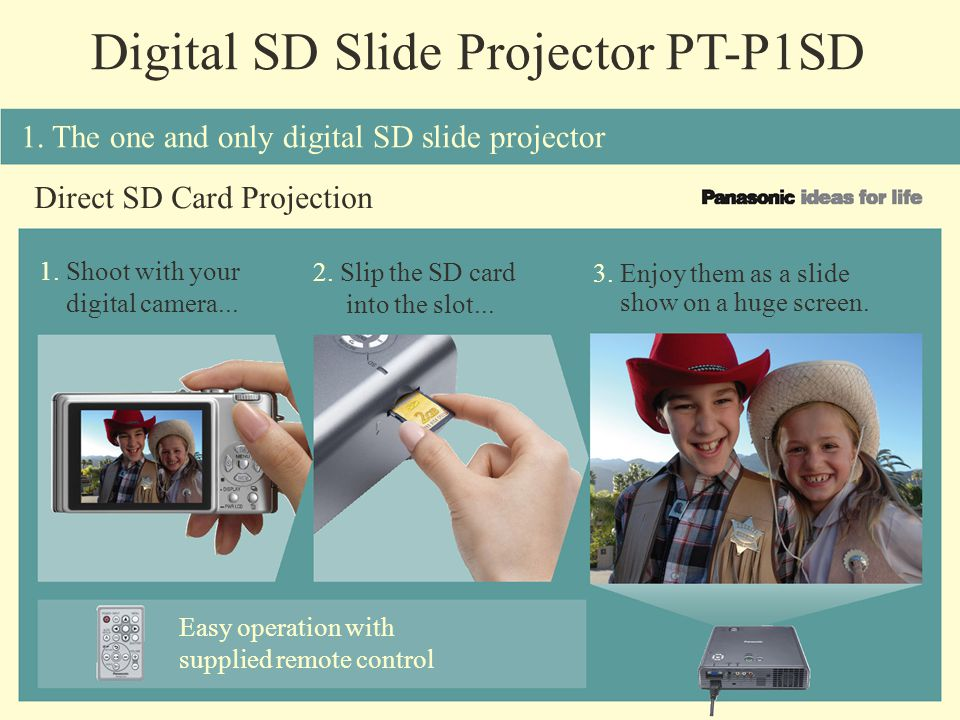 Digital SD Slide Projector PT-P1SD 1. The one and only digital SD slide projector Direct SD Card Projection 1. Shoot with your digital camera... 2. Sl