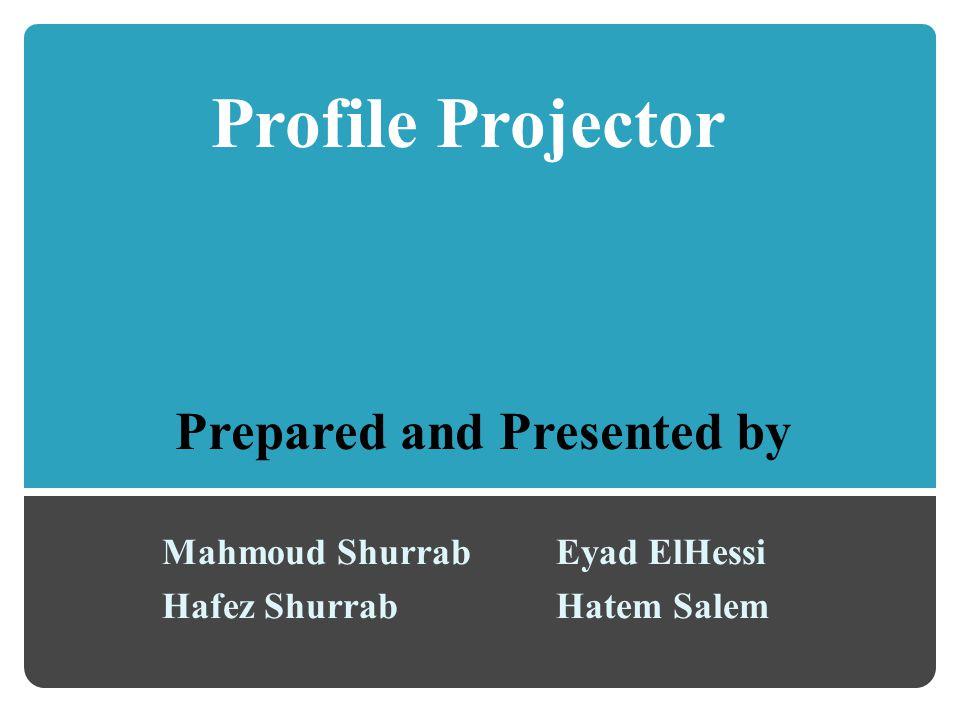 Profile Projector Mahmoud Shurrab Hafez Shurrab Eyad ElHessi Hatem Salem Prepared and Presented by