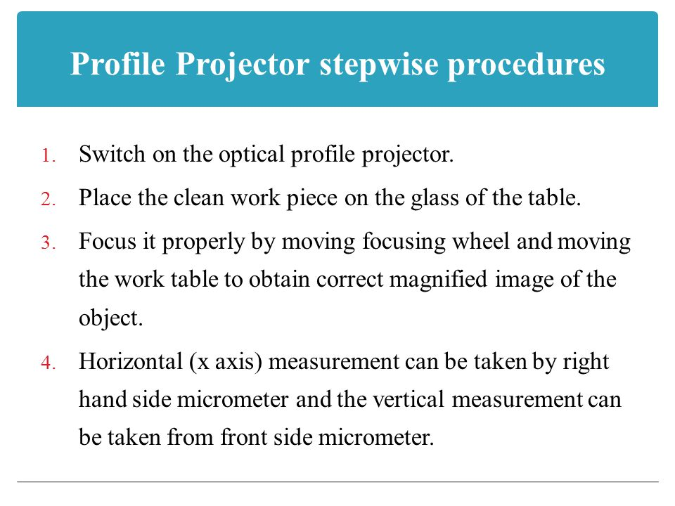 Profile Projector stepwise procedures 1.Switch on the optical profile projector.