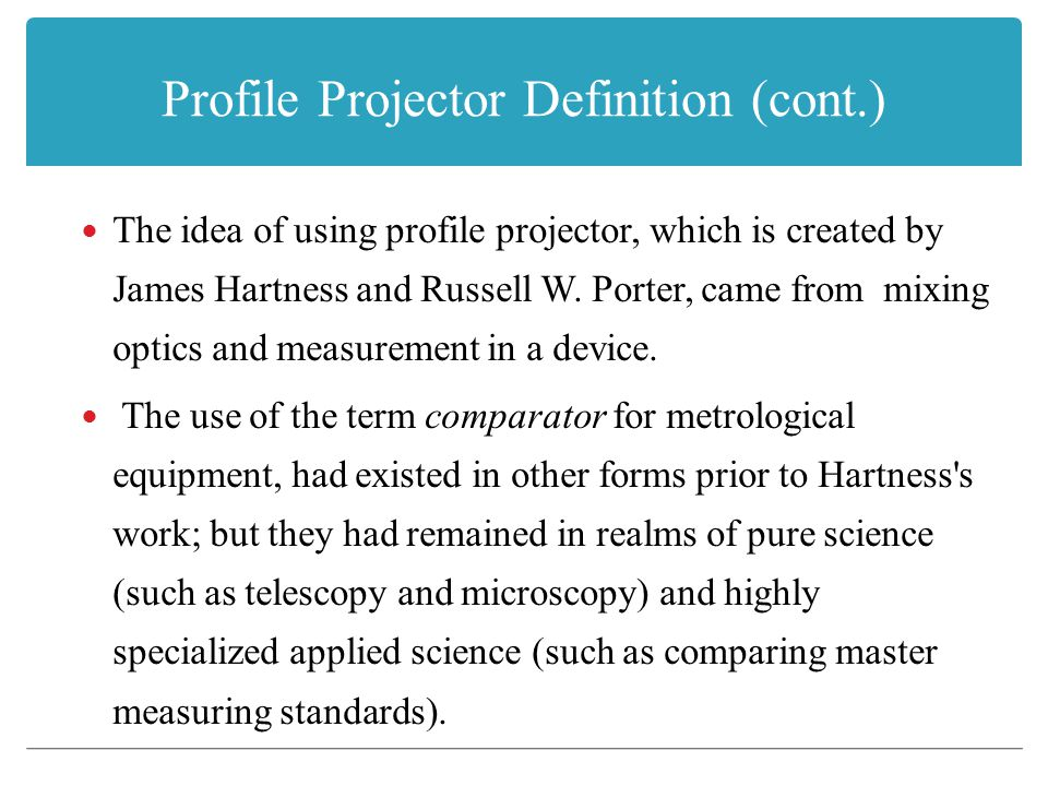 Profile Projector Definition (cont.) The idea of using profile projector, which is created by James Hartness and Russell W.