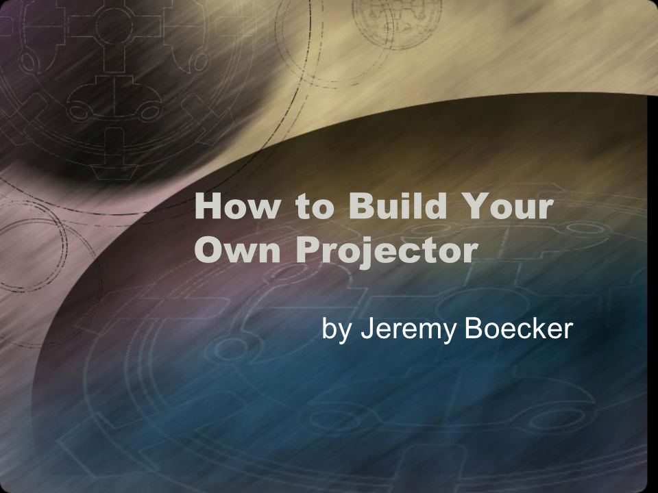 How to Build Your Own Projector by Jeremy Boecker