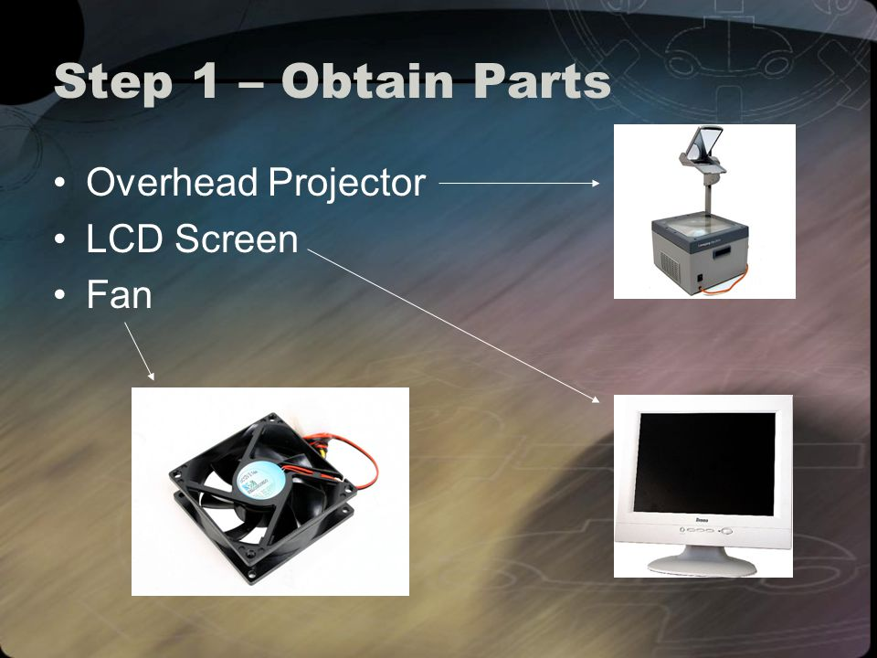 Step 1 – Obtain Parts Overhead Projector LCD Screen Fan