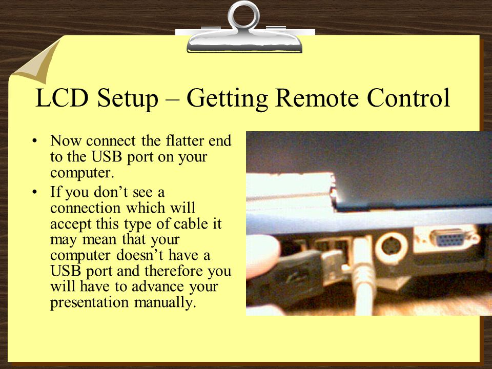 LCD Setup – Getting Remote Control Now connect the flatter end to the USB port on your computer.