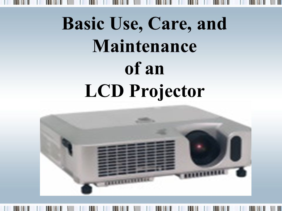 Basic Use, Care, and Maintenance of an LCD Projector Presenter