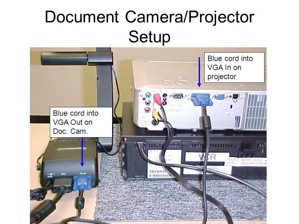 Document Camera/Projector Setup Blue cord into VGA Out on Doc. Cam. Blue cord into VGA In on projector