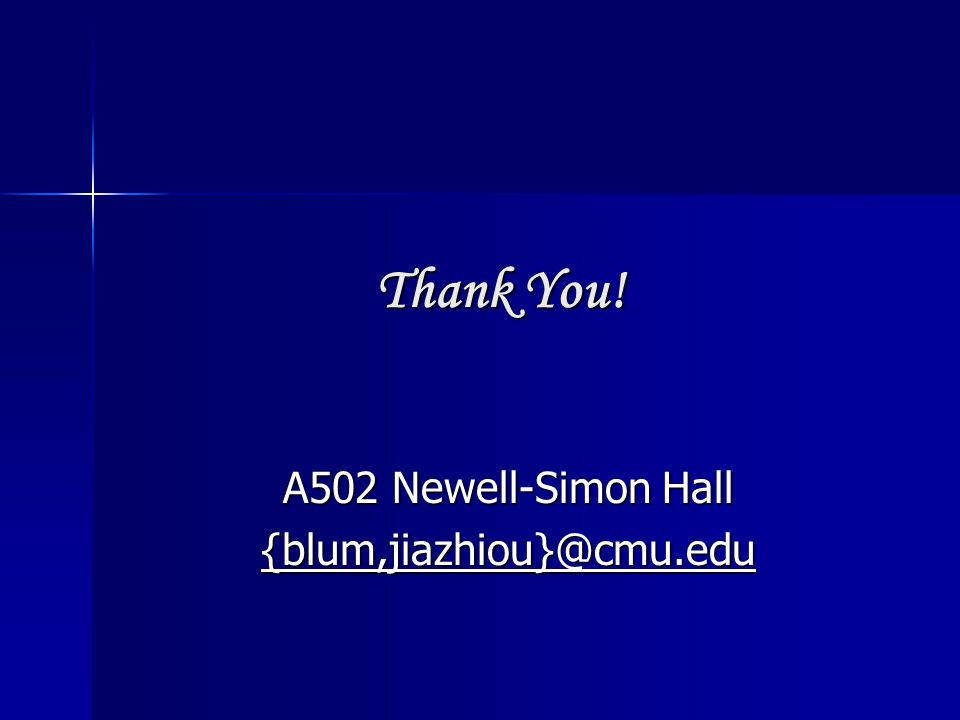 Thank You! A502 Newell-Simon Hall {blum,jiazhiou}@cmu.edu
