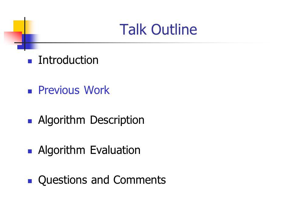 Talk Outline Introduction Previous Work Algorithm Description Algorithm Evaluation Questions and Comments