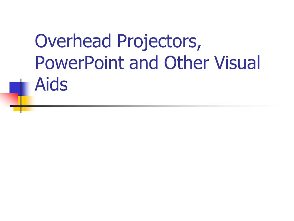 Overhead Projectors, PowerPoint and Other Visual Aids