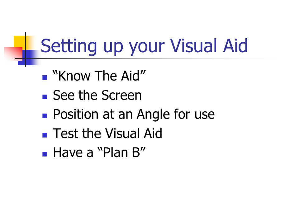 """Setting up your Visual Aid """"Know The Aid"""" See the Screen Position at an Angle for use Test the Visual Aid Have a """"Plan B"""""""