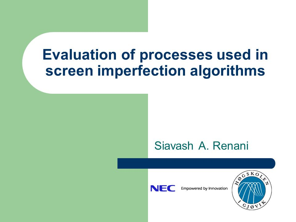 Evaluation of processes used in screen imperfection algorithms Siavash A. Renani