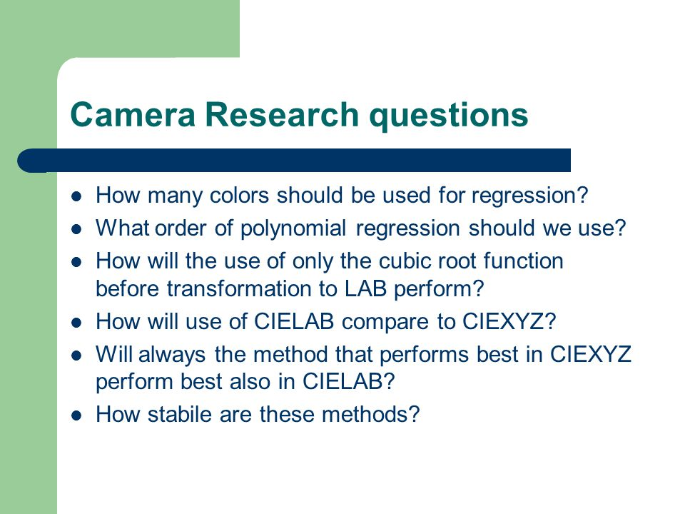 Camera Research questions How many colors should be used for regression? What order of polynomial regression should we use? How will the use of only t