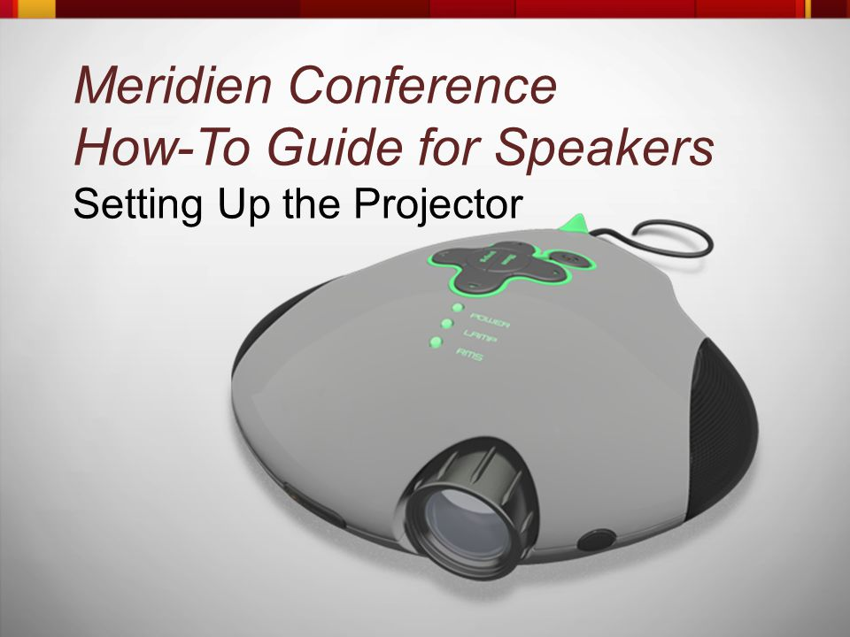 Meridien Conference How-To Guide for Speakers Setting Up the Projector